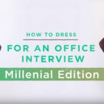 How to Dress for an Office Interview: Millennial Edition!